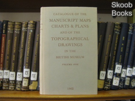 Image for Catalogue of the Manuscript Maps, Charts, and Plans, and of the Topographical Drawings in the British Museum; Volume I