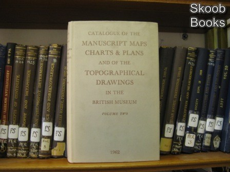 Image for Catalogue of the Manuscript Maps, Charts, and Plans, and of the Topographical Drawings in the British Museum; Volume II