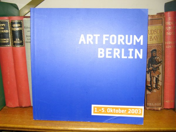 Image for Art Forum Berlin 2003: Die internationale Messe fur Gegenwartskunst: Katalog/The Internatioanl Fair for Contemporary Art: Catalogue