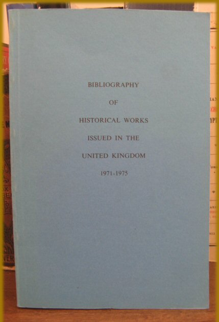 Image for Bibliography of Historical Works Issued in the United Kingdom 1971-1975
