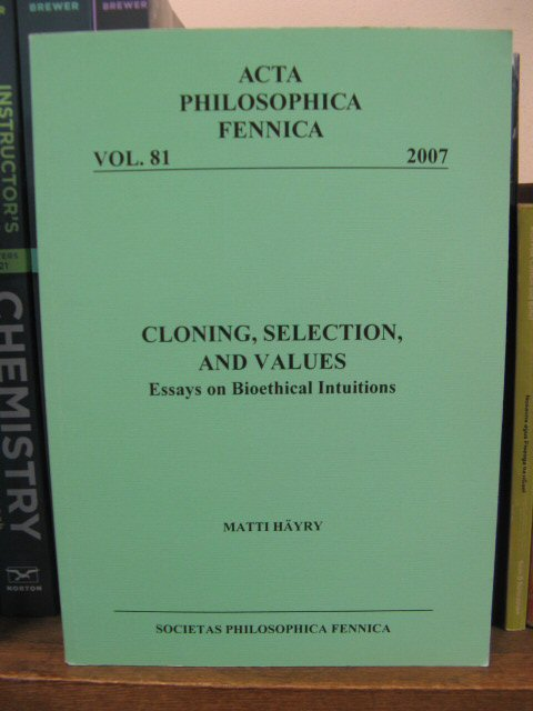 Image for Cloning, Selection, and Values: Essays on Bioethical Intuitions, Acta Philosophica Fennica, Vol. 81, 2007