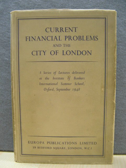 Image for Current Financial Problems and The City of London: A Series of Lectures Delivered at The Institute of Bankers International Summer School, Christ Church Oxford, September 1948