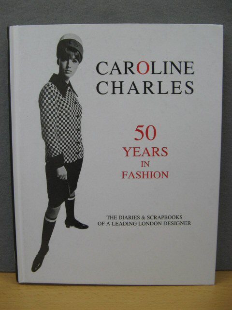 Image for Caroline Charles: 50 Years in Fashion: The Diaries & Scrapbooks of a Leading London Designer
