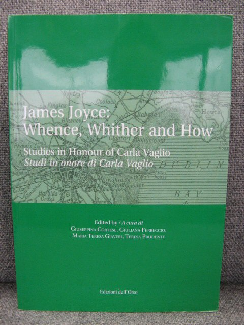 Image for James Joyce: Whence, Whither and How: Studies in Honour of Carla Vaglio = Studi in Onore Di Carla Vaglio