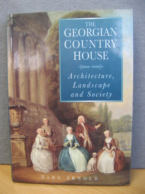 Image for The Georgian Country House: Architecture, Landscape and Society