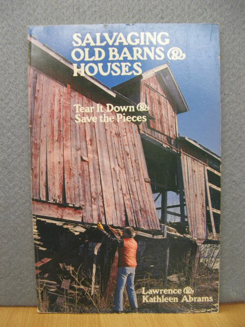 Image for Salvaging Old Barns & Houses: Tear It Down & Save the Pieces