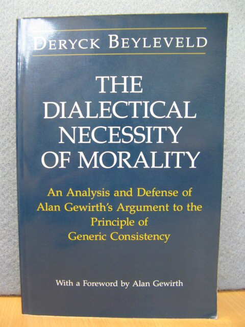 Image for The Dialectical Necessity of Morality: An Analysis and Defense of Alan Gewirth's Argument to the Principle of Generic Consistency