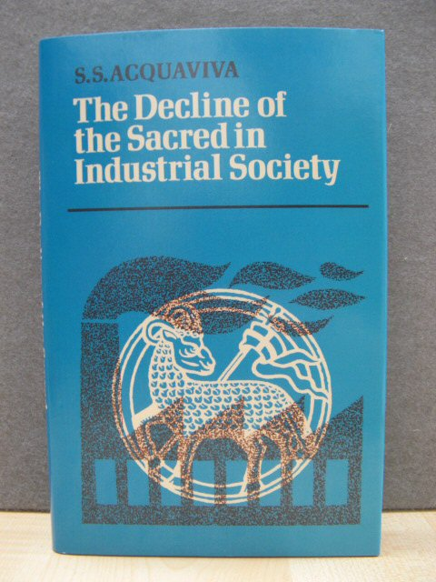 Image for The Decline of the Sacred in Industrial Society
