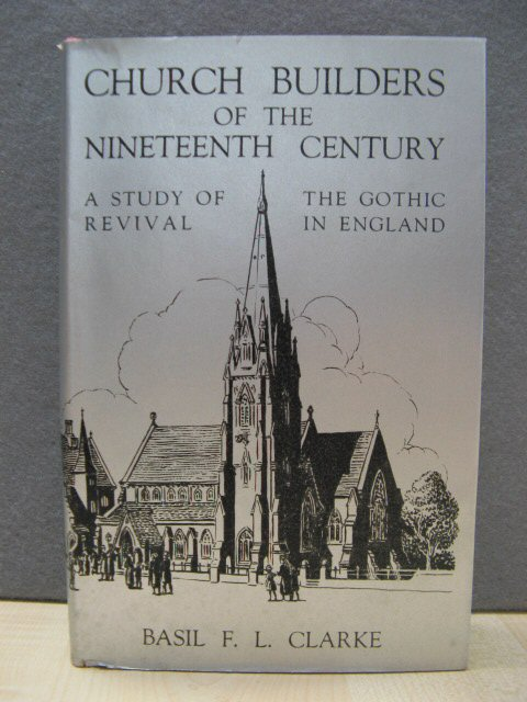 Image for Church Builders of the Nineteenth Century: A Study of the Gothic Revival in England