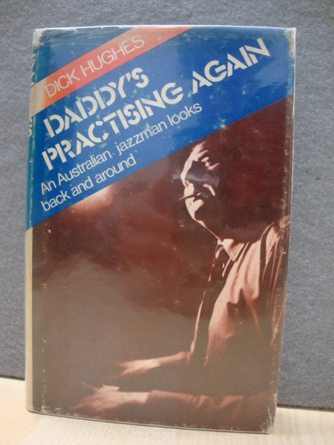 Image for Daddy's Practising Again: An Australian Jazzman Looks Back and Around