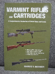 Image for Varmint Rifles and Cartridges: A Comprehensive Evaluation of Select Guns and Loads
