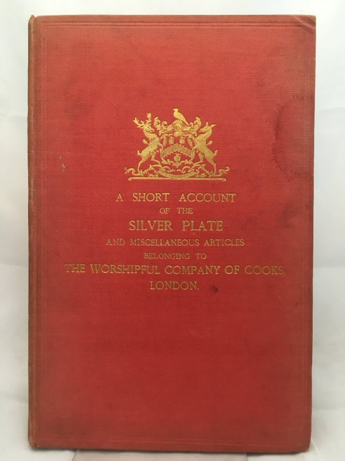 Image for A Short Account of the Silver Plate and Miscellaneous Articles belonging to the Worshipful Company of Cooks, London