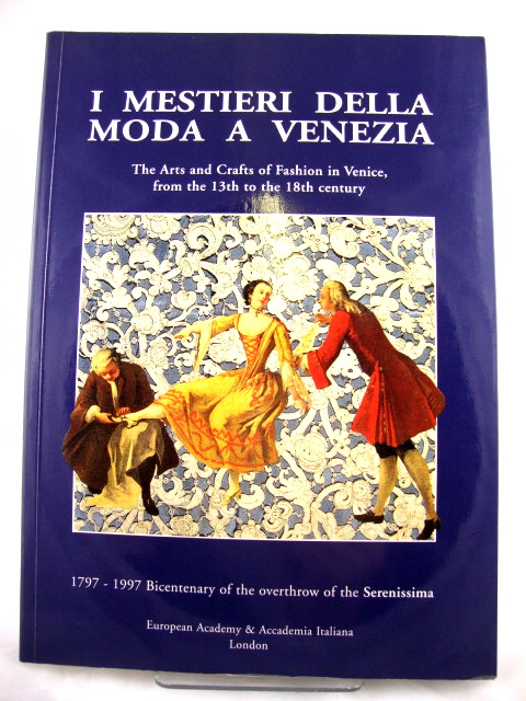 Image for I Mestieri Della Moda a Venezia: The Arts and Crafts of Fashion in Venice, from the 13th to the 18th Century: 1797-1997: Bicentenary of the Overthrow of the Serenissima