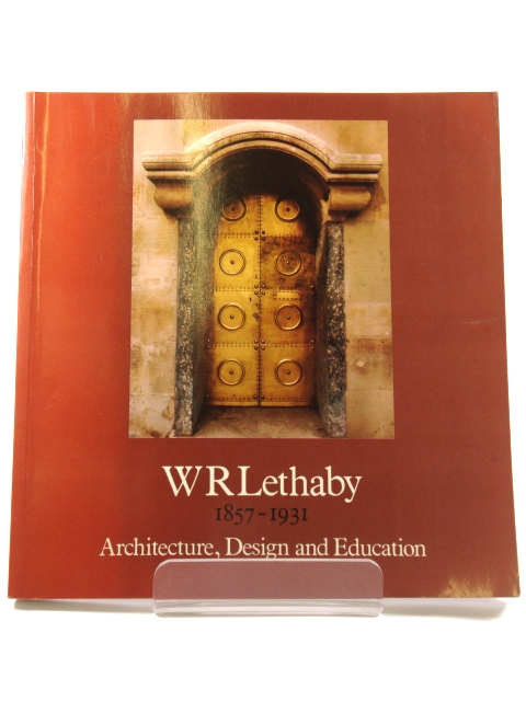 Image for W R Lethaby 1857-1931: Architecture, Design and Education
