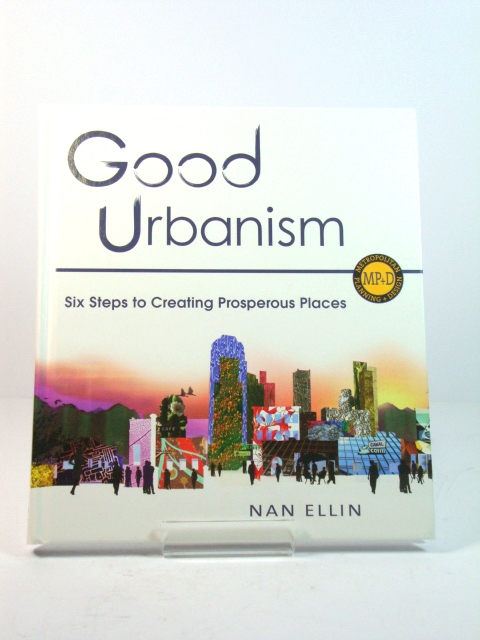Image for Good Urbanism: Six Steps to Creating Prosperous Places