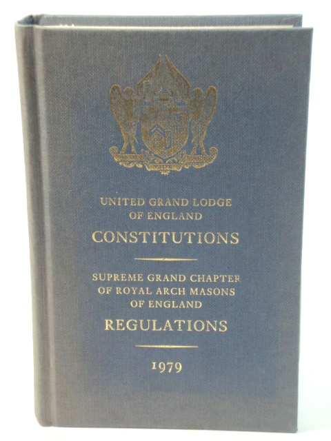 Image for United Grand Lodge of England Constitutions: Supreme Grand Chapter of Royal Arch Masons of England Regulations 1979