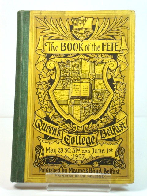 Image for The Book of the Fete, Queen's College, Belfast, May 29th, 30th, and 31st, and June 1st, 1907