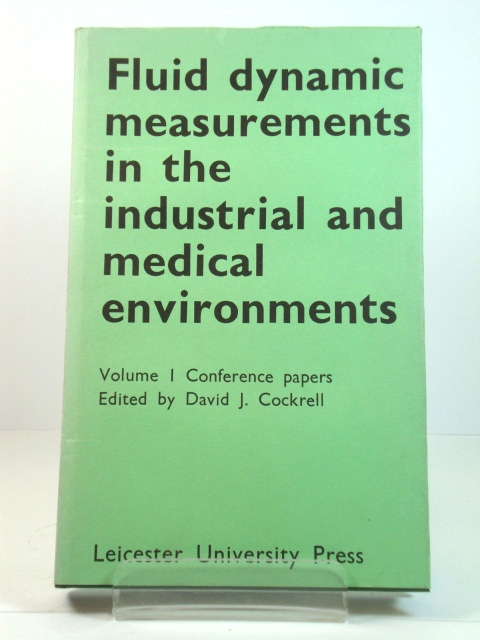 Image for Fluid Dynamic Measurements in the Industrial and Medical Environments, Volume I: Conference Papers