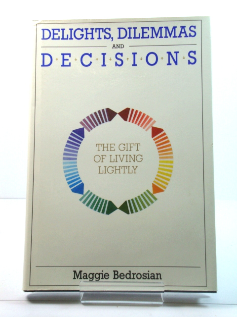 Image for Delights, Dilemmas and Decisions: The Gift of Living Lightly