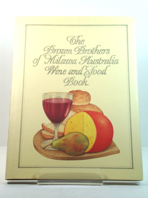 Image for The Brown Brothers of Milawa: Wine and Food Book