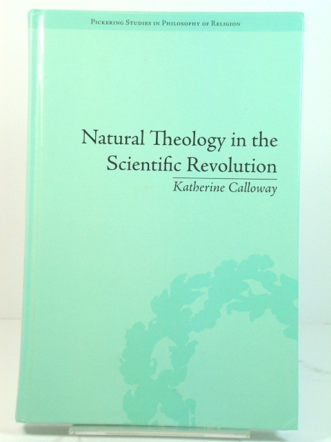 Image for Natural Theology in the Scientific Revolution: God's Scientists