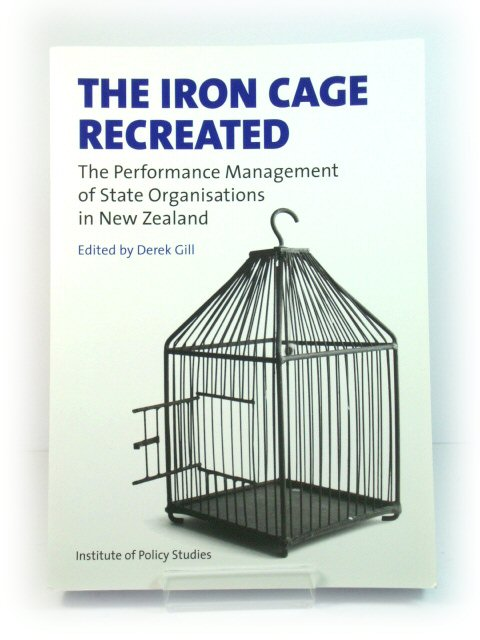 Image for The Iron Cage Recreated: The Performance Management of State Organisations in New Zealand