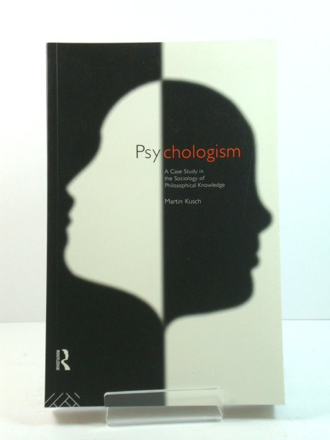 Image for Psychologism: A Case Study in the Sociology of Philosophical Knowledge (Philosophical Issues in Science)
