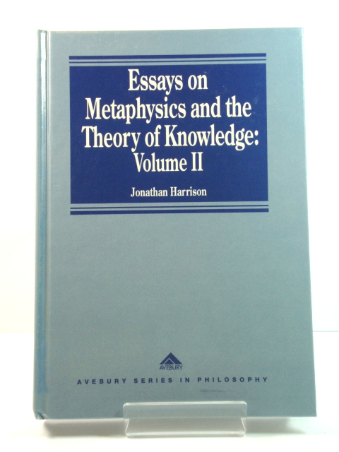 Image for Essays on Metaphysics and the Theory of Knowledge: Volume II (Avebury Series in Philosophy)