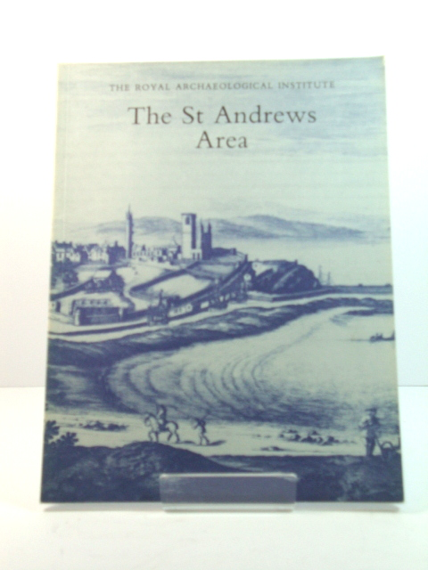 Image for The St Andrews Area: Proceedings of the 137th Summer Meeting of the Royal Archaeological Institute, 1991