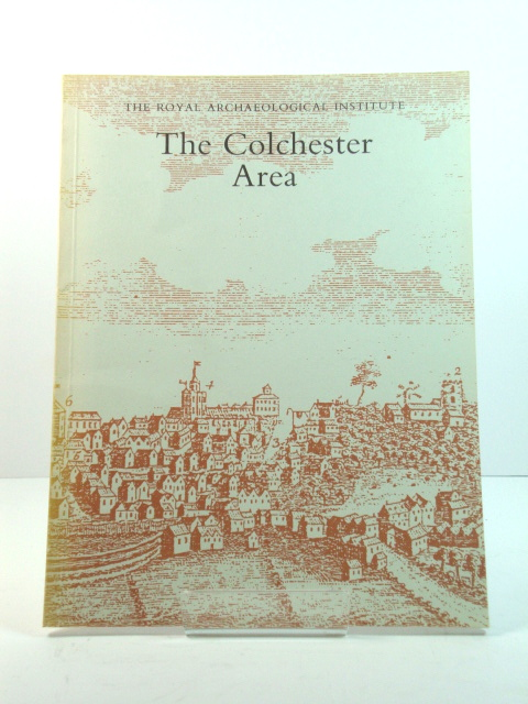 Image for The Colchester Area: Proceedings of the 138th Summer Meeting of the Royal Archaeological Institute, 1992