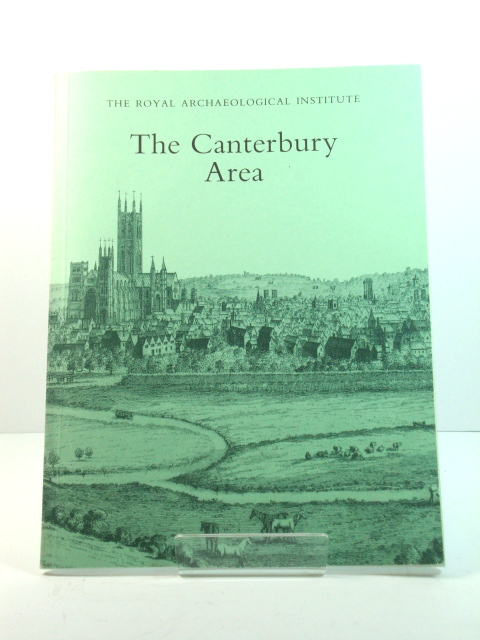 Image for The Canterbury Area: Proceedings of the 140th Summer Meeting of the Royal Archaeological Institute, 1994