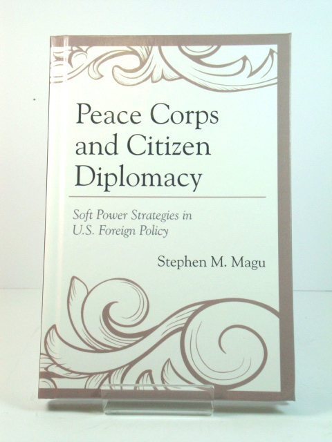 Image for Peace Corps and Citizen Diplomacy: Soft Power Strategies in U.S. Foreign Policy