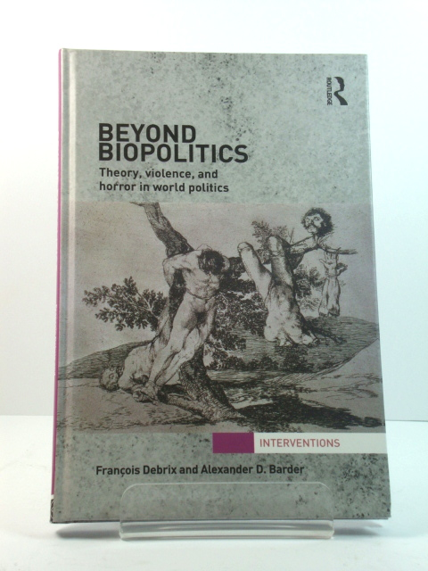 Image for Beyond Biopolitics: Theory, Violence, and Horror in World Politics