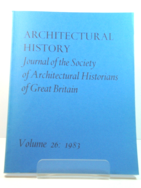 Image for Architectural History: Journal of the Society of Architectural Historians of Great Britain: Volume 26: 1983