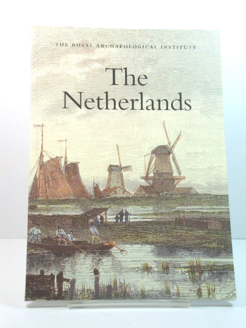 Image for The Netherlands: Report and Proceedings of the 154th Summer Meeting of the Royal Archaeological Institute in 2008