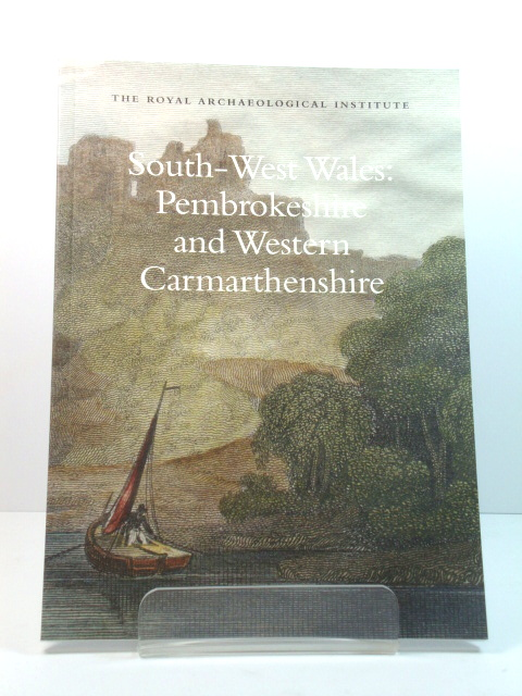 Image for South-West Wales: Pembrokeshire and Western Carmarthenshire: Report and Proceedings of the 156th Summer Meeting of the Royal Archaeological Institute in 2010