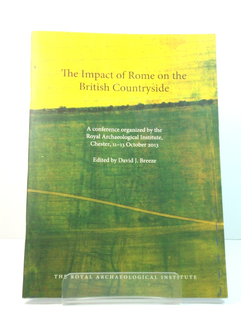 Image for The Impact of Rome on the British Countryside: A Conference Organized by the Royal Archaeological Institute, Chester, 11-13 October 2013