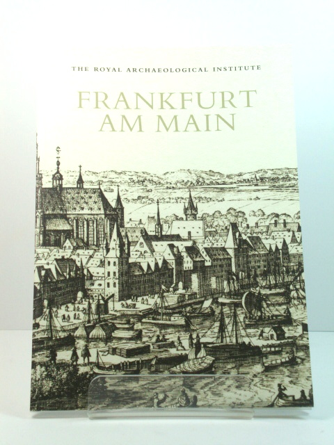 Image for Frankfurt am Main: Report and Proceedings of the 159th Summer Meeting of the Royal Archaeological Institute in 2013