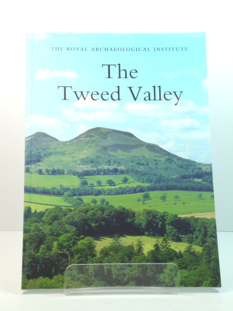 Image for The Tweed Valley: Report and Proceedings of the 160th Summer Meeting of the Royal Archaeological Institute in 2014