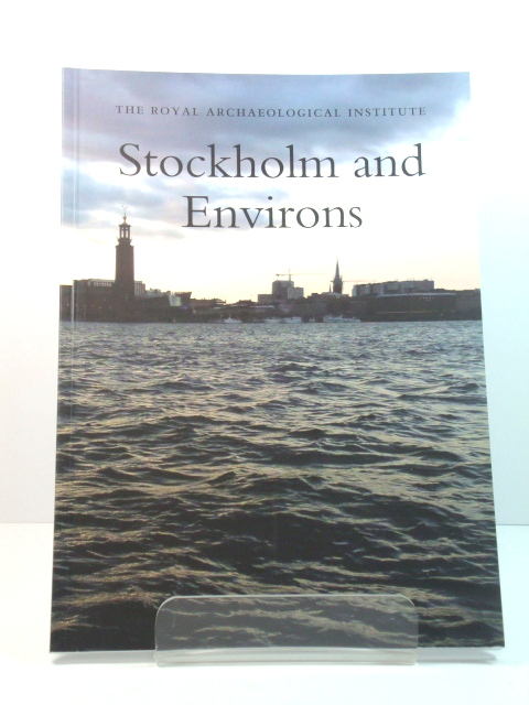 Image for Stockholm and Environs: Report and Proceedings of the 161st Summer Meeting of the Royal Archaeological Institute in 2015