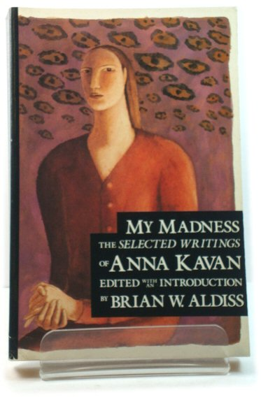Image for My Madness: The Selected Writings of Anna Kavan