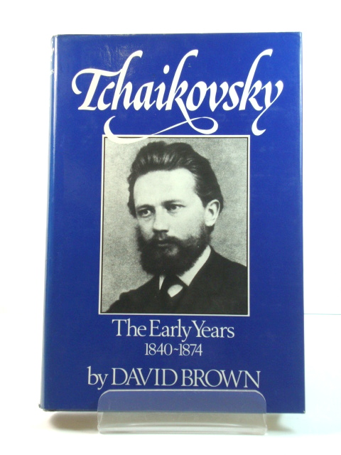 Image for Tchaikovsky: A Biographical and Critical Study, Volume I: The Early Years (1840 - 1874)