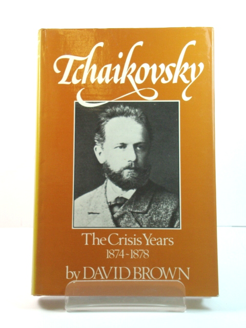 Image for Tchaikovsky: A Biographical and Critical Study, Volume II: The Crisis Years (1874 - 1878)