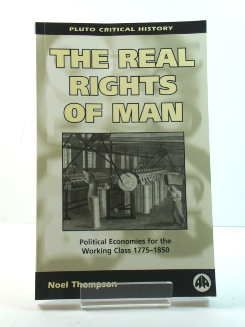 Image for The Real Rights of Man: Political Economies for the Working Class 1775-1850