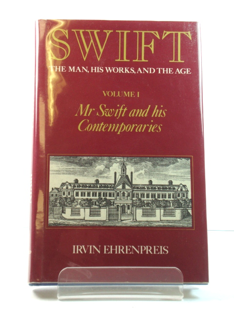 Image for Swift: The Man, His Works, and the Age: Volume I: Mr Swift and his Contemporaries