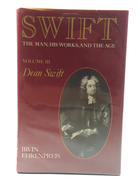 Image for Swift: The Man, His Works, and the Age: Volume III: Dean Swift