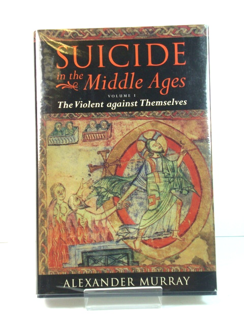 Suicide in the Middle Ages: Volume One, the Violent Against Themselves