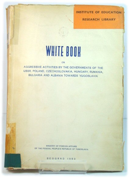 Image for White Book on Aggressive Activities By the Governments of the USSR, Poland, Czechoslovakia, Hungary, Rumania, Bulgaria and Albania Towards Yugoslavia