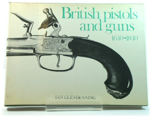 Image for British Pistols and Guns, 1640-1840