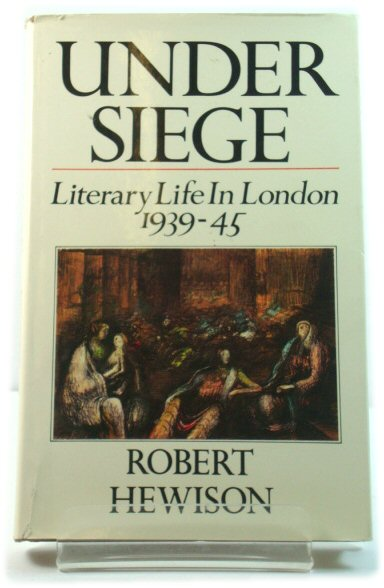 Image for Under Siege: Literary Life in London 1939-1945